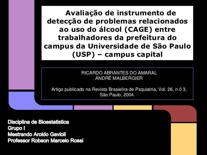 Avaliação de instrumento de detecção de problemas relacionados    ao uso do álcool (CAGE) entre    trabalhadores da prefei...