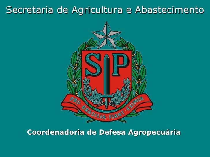 Secretaria de Agricultura e Abastecimento Coordenadoria de Defesa Agropecuária