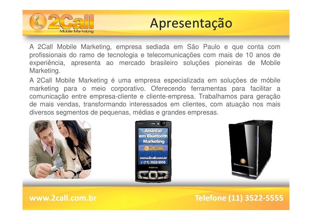 Apresentação A 2Call Mobile Marketing, empresa sediada em São Paulo e que conta com profissionais do ramo de tecnologia e ...