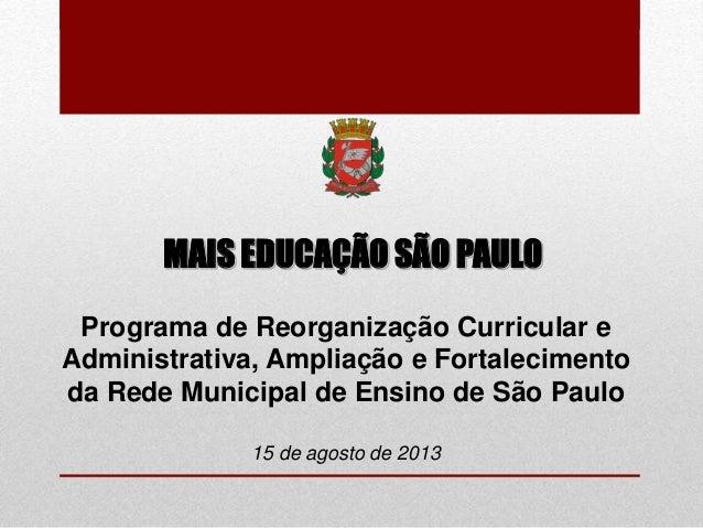 MAIS EDUCAÇÃO SÃO PAULO Programa de Reorganização Curricular e Administrativa, Ampliação e Fortalecimento da Rede Municipa...