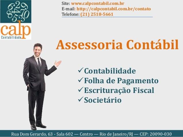 Rua Dom Gerardo, 63 - Sala 602 — Centro — Rio de Janeiro/RJ — CEP: 20090-030 Assessoria Contábil Contabilidade Folha de ...
