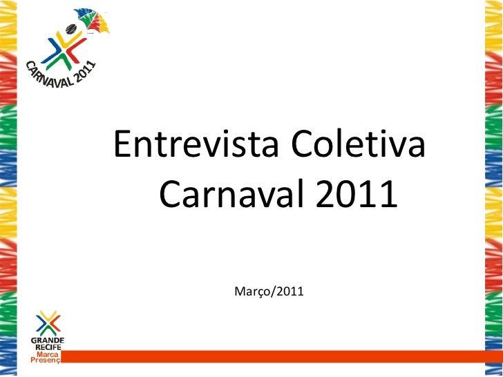 Entrevista Coletiva             Carnaval 2011                  Março/2011 MarcaPresença