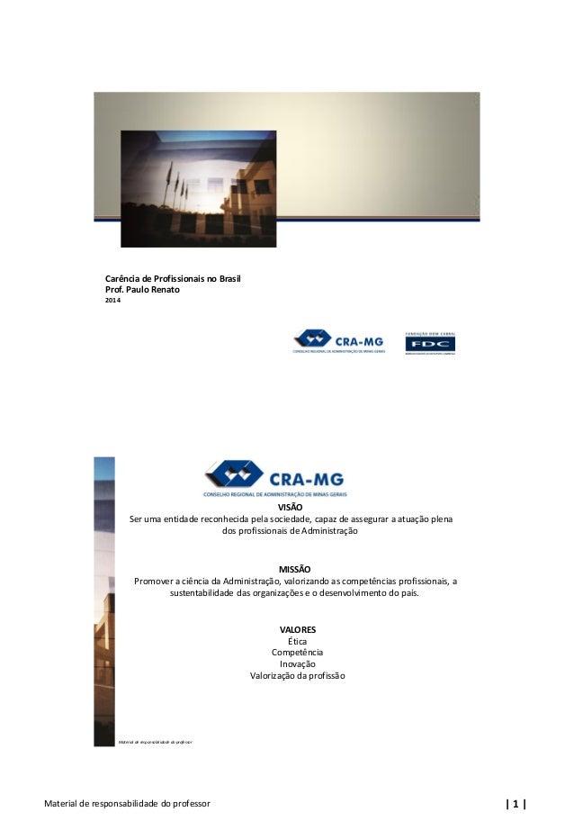   1  Material de responsabilidade do professor Carência de Profissionais no Brasil Prof. Paulo Renato 2014 Material de res...