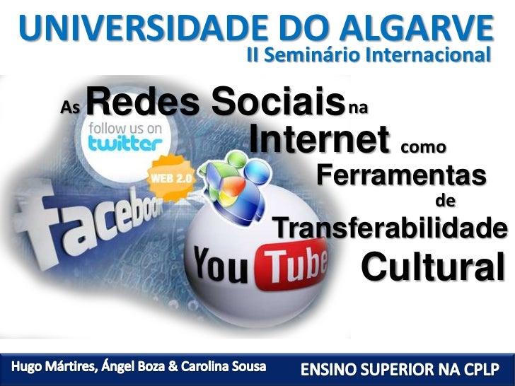 UNIVERSIDADE DO ALGARVE<br />II Seminário Internacional<br />RedesSociais<br />As<br />na<br />Internet<br />como<br />Fer...