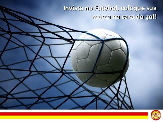 Invista no Futebol, coloque sua marca na cara do gol!