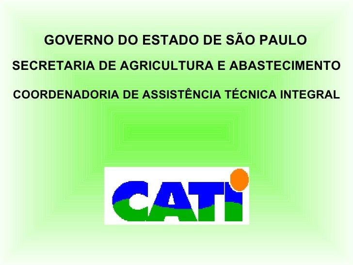 GOVERNO DO ESTADO DE SÃO PAULO SECRETARIA DE AGRICULTURA E ABASTECIMENTO  COORDENADORIA DE ASSISTÊNCIA TÉCNICA INTEGRAL