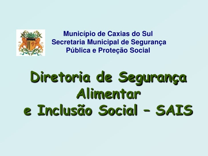 Município de Caxias do Sul   Secretaria Municipal de Segurança       Pública e Proteção Social Diretoria de Segurança     ...
