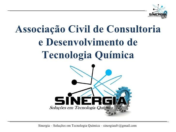 Sinergia – Soluções em Tecnologia Química – sinergiaufv@gmail.com   Associação Civil de Consultoria e Desenvolvimento de T...