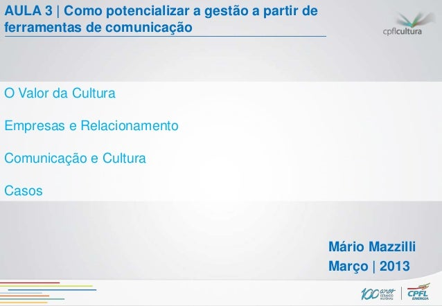 AULA 3 | Como potencializar a gestão a partir deferramentas de comunicaçãoO Valor da CulturaEmpresas e RelacionamentoComun...