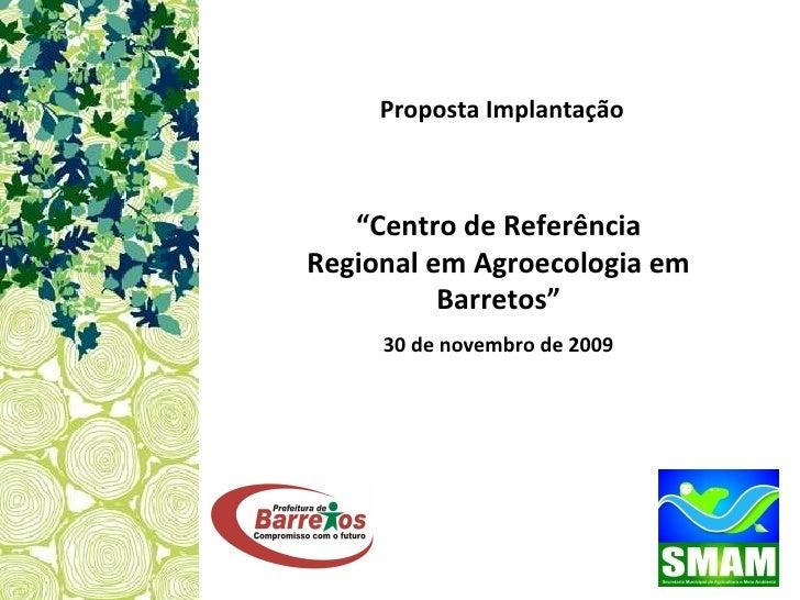 Apresentação Centro Referencia Regional em Agroecologia Barretos
