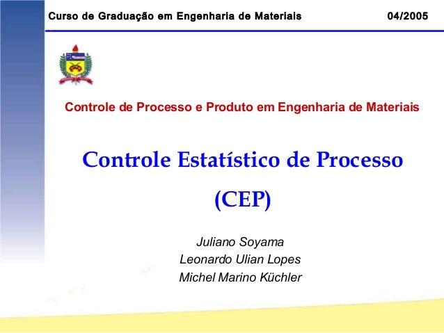 Curso de Graduação em Engenharia de Materiais        04/2005  Controle de Processo e Produto em Engenharia de Materiais   ...