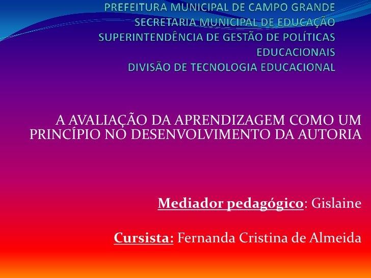 A AVALIAÇÃO DA APRENDIZAGEM COMO UMPRINCÍPIO NO DESENVOLVIMENTO DA AUTORIA               Mediador pedagógico: Gislaine    ...