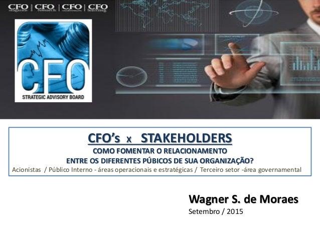 CFO's X STAKEHOLDERS COMO FOMENTAR O RELACIONAMENTO ENTRE OS DIFERENTES PÚBICOS DE SUA ORGANIZAÇÃO? Acionistas / Público I...