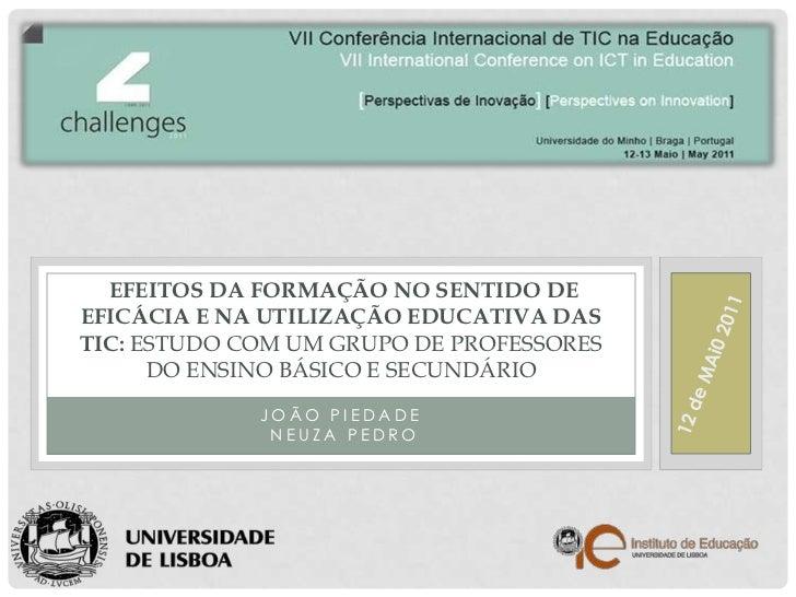 João Piedade <br /> Neuza Pedro<br /> Efeitos da formação no sentido de eficácia e na utilização educativa das TIC: Estudo...