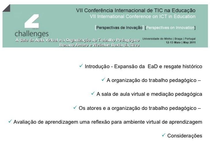 A Sala de Aula Virtual e a Organização do Trabalho Pedagógico Rosana Amaro e Welinton Baxto da Silva <ul><li>Introdução - ...