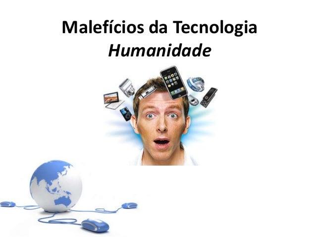 Malefícios da TecnologiaHumanidade