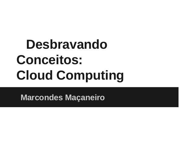 DesbravandoConceitos:Cloud ComputingMarcondes Maçaneiro