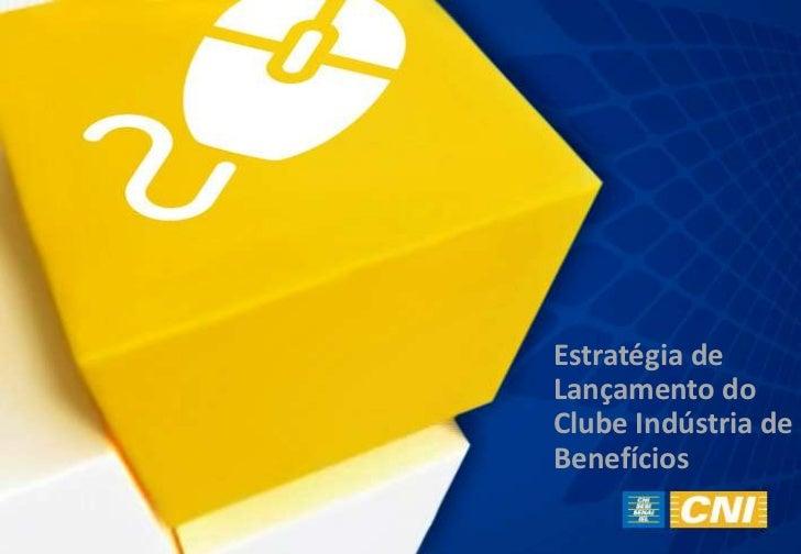Estratégia de Lançamento do Clube Indústria de Benefícios<br />
