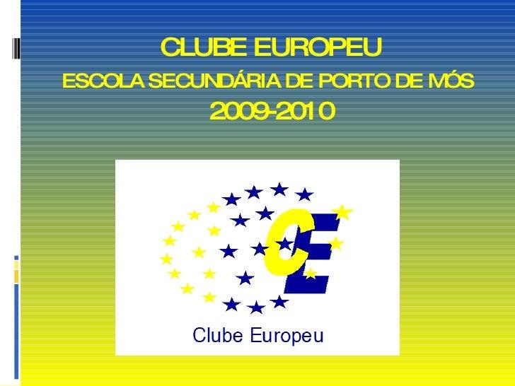 CLUBE EUROPEU ESCOLA SECUNDÁRIA DE PORTO DE MÓS  2009-2010