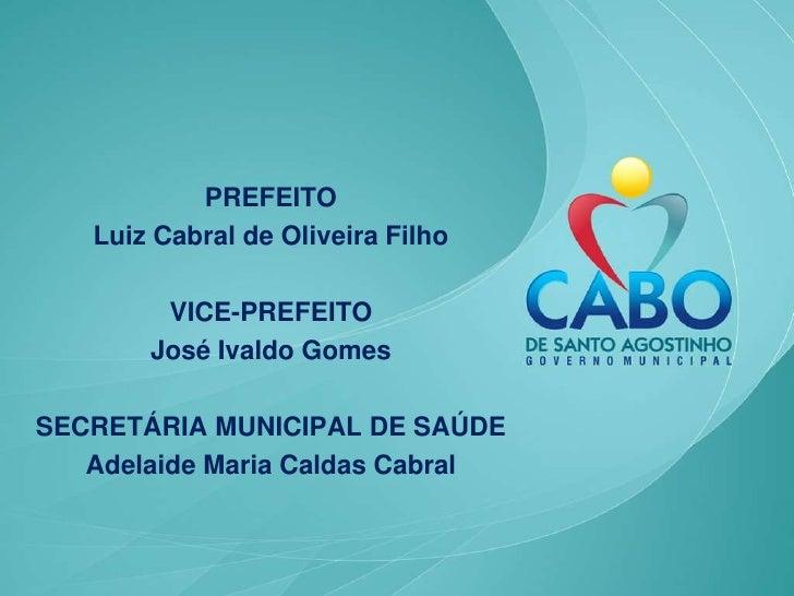 PREFEITO    Luiz Cabral de Oliveira Filho          VICE-PREFEITO        José Ivaldo Gomes  SECRETÁRIA MUNICIPAL DE SAÚDE  ...