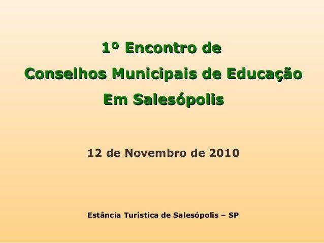 1º Encontro de1º Encontro de Conselhos Municipais de EducaçãoConselhos Municipais de Educação Em SalesópolisEm Salesópolis...