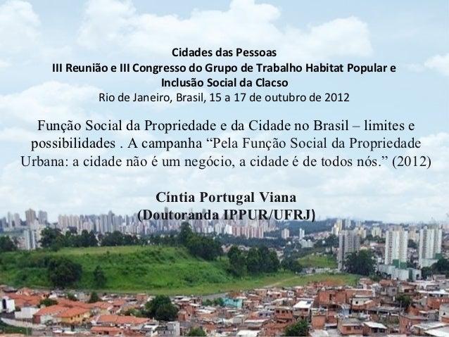 """Função Social da Propriedade e da Cidade no Brasil – limites e possibilidades . A campanha """"Pela Função Social da Propriedade Urbana: a cidade não é um negócio, a cidade é de todos nós."""""""