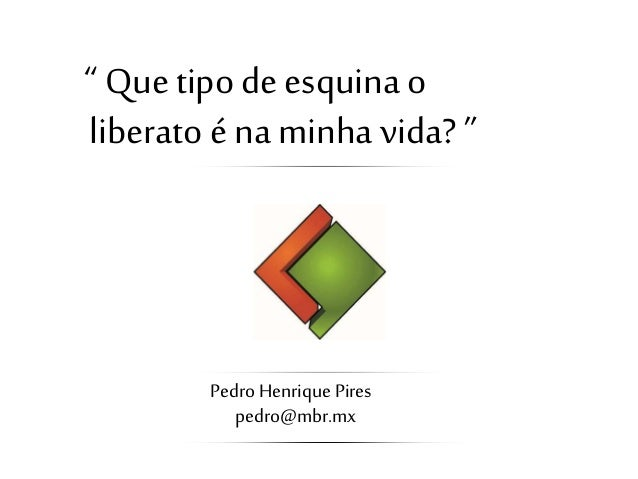 """ Quetipode esquina o liberato é na minha vida? "" Pedro Henrique Pires pedro@mbr.mx"