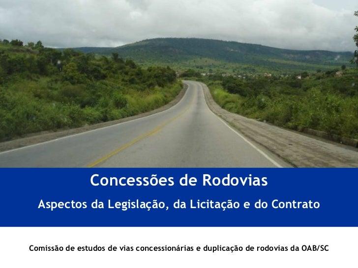 Comissão de estudos de vias concessionárias e duplicação de rodovias da OAB/SC Concessões de Rodovias Aspectos da Legislaç...