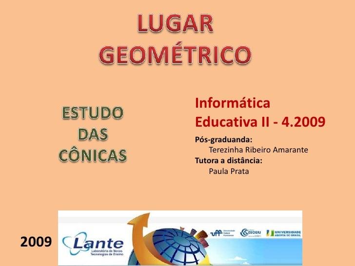 LUGAR<br />GEOMÉTRICO<br />Informática Educativa II - 4.2009<br />Pós-graduanda:<br />Terezinha Ribeiro Amarante<br />Tut...