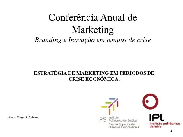 Conferência Anual de                               Marketing                    Branding e Inovação em tempos de crise    ...