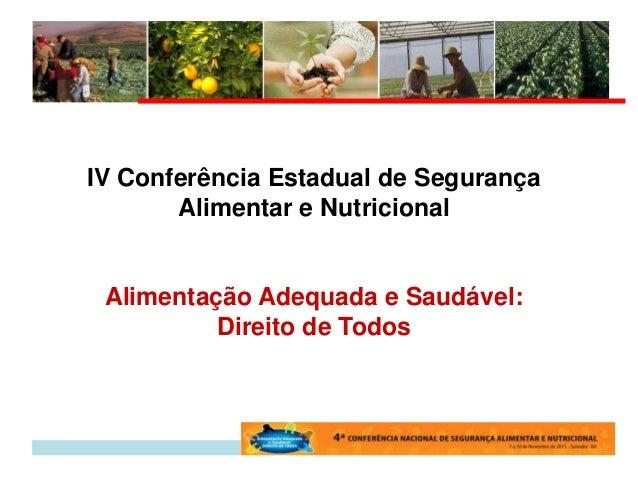 IV Conferência Estadual de Segurança       Alimentar e Nutricional Alimentação Adequada e Saudável:          Direito de To...