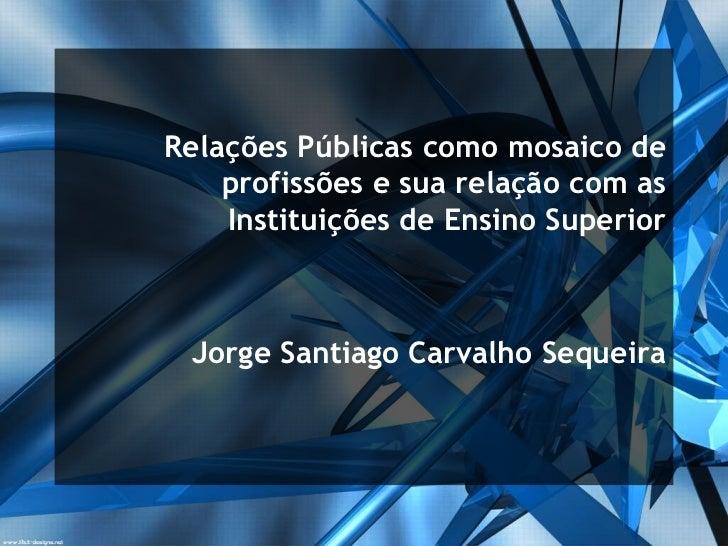 IC: Relações Públicas como mosaico de profissões e sua relação com as IES [CONIC 2010]