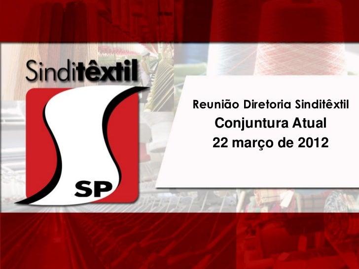 Reunião Diretoria Sinditêxtil   Conjuntura Atual   22 março de 2012