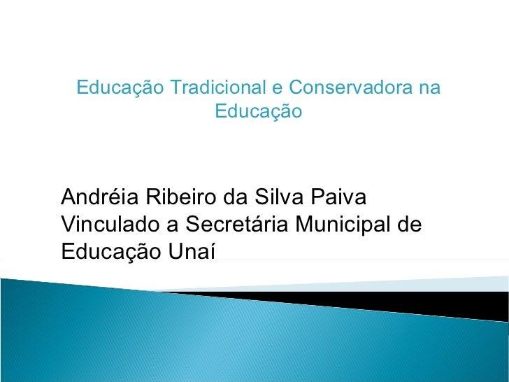 Andréia Ribeiro da Silva Paiva Vinculado a Secretária Municipal de Educação Unaí Educação Tradicional e Conservadora na Ed...
