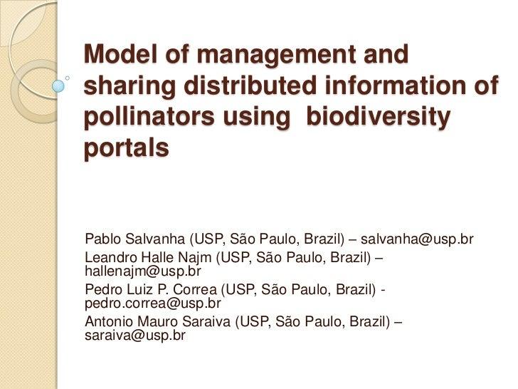 Model of management andsharing distributed information ofpollinators using biodiversityportalsPablo Salvanha (USP, São Pau...