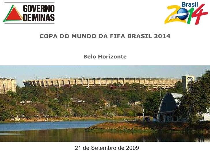 COPA DO MUNDO DA FIFA BRASIL 2014 Belo Horizonte 21 de Setembro de 2009