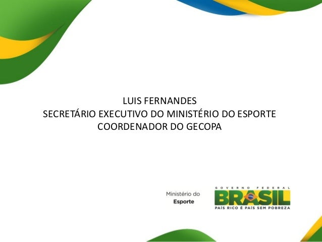 LUIS FERNANDESSECRETÁRIO EXECUTIVO DO MINISTÉRIO DO ESPORTECOORDENADOR DO GECOPA