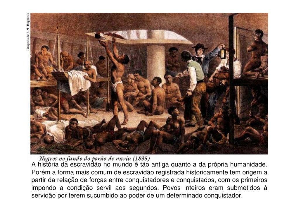 A história da escravidão no mundo é tão antiga quanto a da própria humanidade. Porém a forma mais comum de escravidão regi...