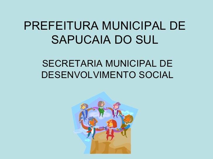 PREFEITURA MUNICIPAL DE   SAPUCAIA DO SUL  SECRETARIA MUNICIPAL DE  DESENVOLVIMENTO SOCIAL