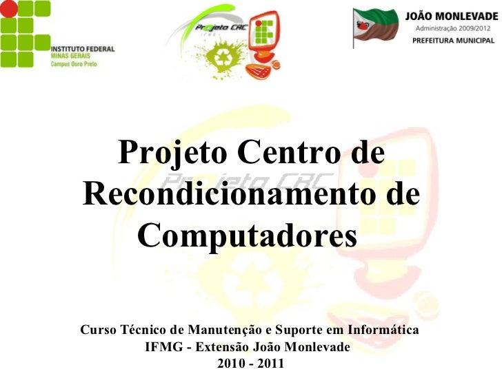 Projeto  Centro de Recondicionamento de Computadores  Curso Técnico de Manutenção e Suporte em Informática  IFMG - Extensã...