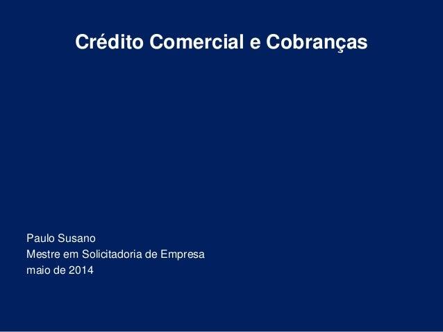 Crédito Comercial e Cobranças Paulo Susano Mestre em Solicitadoria de Empresa maio de 2014