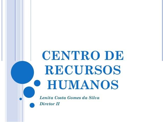 CENTRO DERECURSOS HUMANOSLenita Costa Gomes da SilvaDiretor II