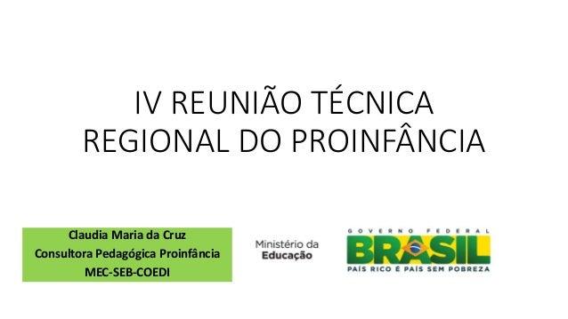 IV REUNIÃO TÉCNICA REGIONAL DO PROINFÂNCIA Claudia Maria da Cruz Consultora Pedagógica Proinfância MEC-SEB-COEDI