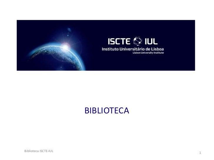BIBLIOTECA <br />1<br />Biblioteca ISCTE-IUL<br />