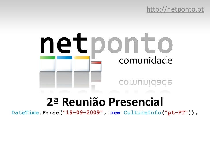"http://netponto.pt<br />2ª Reunião PresencialDateTime.Parse(""19-09-2009"", newCultureInfo(""pt-PT""));<br />"