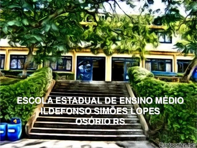 ESCOLA ESTADUAL DE ENSINO MÉDIO    ILDEFONSO SIMÕES LOPES           OSÓRIO RS