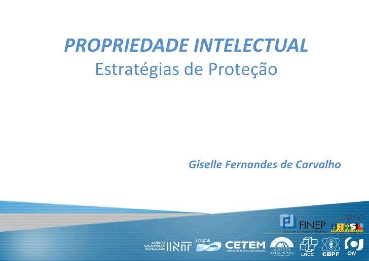 PROPRIEDADE INTELECTUAL<br />Estratégias de Proteção<br />Giselle Fernandes de Carvalho<br />