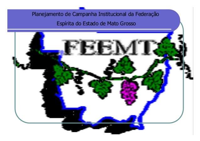Planejamento de Campanha Institucional da FederaçãoEspírita do Estado de Mato Grosso