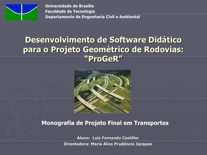 """Desenvolvimento de Software Didático para o Projeto Geométrico de Rodovias: """"ProGeR"""" Aluno:  Luiz Fernando Castilho Orient..."""