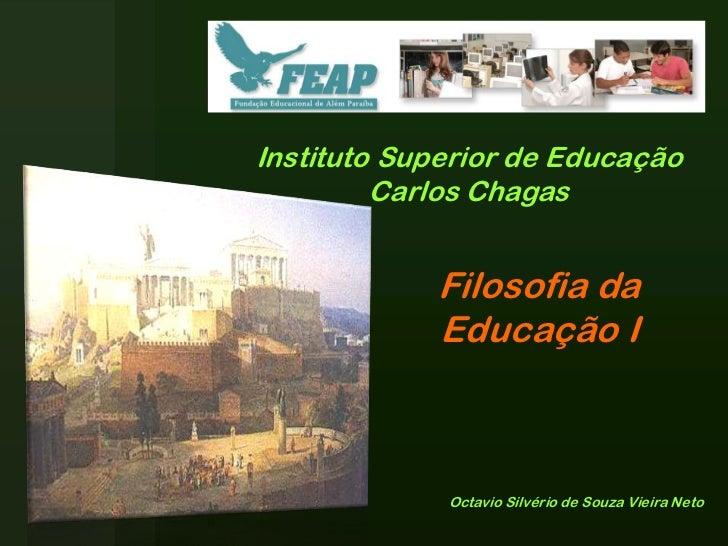 Instituto Superior de Educação         Carlos Chagas            Filosofia da            Educação I             Octavio Sil...